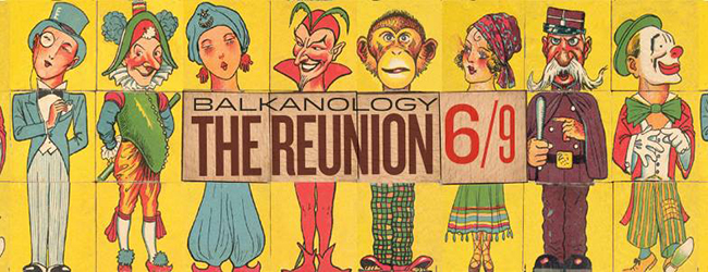 BALKANOLOGY – THE REUNION