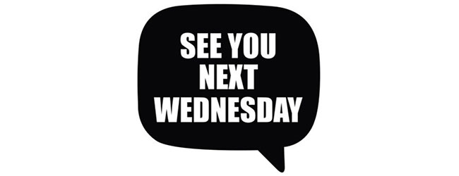 SEE YOU NEXT WEDNESDAY AT THE ASSEMBLY