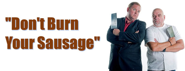 'DON'T BURN YOUR SAUSAGE'