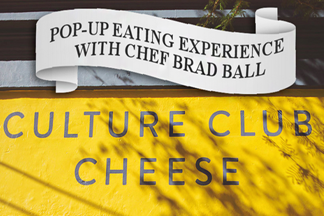 POP-UP DINNER WITH CULTURE CLUB CHEESE AND CHEF BRAD BALL
