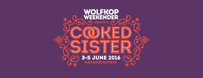 WOLFKOP WEEKENDER: COOKED SISTER 2016